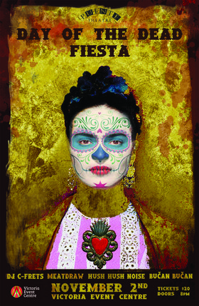 Day of the Dead Fiesta: DJ C-Frets, Meatdraw, Hush Hush Noise, Bučan Bučan @ Victoria Event Centre Nov 2 2019 - Jan 27th @ Victoria Event Centre