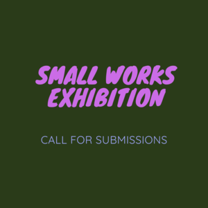 Call for Submissions: Small Works Exhibition