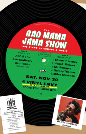The Bad Mama Jama Show #16:: A.Y.E. and the Extraordinary Gentlemen  (Calgary, AB), Shane Priestly, MJ Bourque, Henok Meresa, Quincy Thomas, Miles Meechan @ Vinyl Envy Nov 30 2019 - Sep 18th @ Vinyl Envy