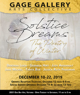 SOLSTICE DREAMS - THE POETRY OF WINTER: Gabriela Hirt, Tanya Bub, Jane Michiel, Judy Arsenault, Jessica Ruth Freedman, Deborah Leigh @ Gage Gallery Arts Collective Dec 10 2019 - Dec 14th @ Gage Gallery Arts Collective