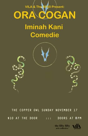 Ora Cogan, Iminah Kani, Comedie @ Copper Owl Nov 17 2019 - Jul 6th @ Copper Owl
