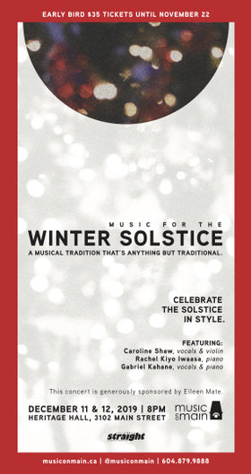 Music for the Winter Solstice: Caroline Shaw  (vocals & violin), Gabriele Kahane  (vocals & piano), Rachel Kiyo Iwaasa (piano) @ Heritage Hall Dec 11 2019 - Aug 11th @ Heritage Hall