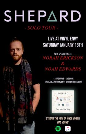 Shepard (Solo), Norah Erickson (Victoria, BC), Noah Edwards @ Vinyl Envy Jan 18 2020 - Sep 18th @ Vinyl Envy