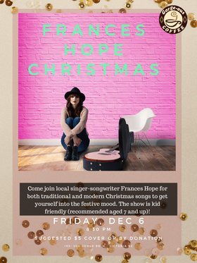 Christmas with local singer-songwriter: Frances Hope @ Gorge-ous Coffee Dec 6 2019 - Sep 23rd @ Gorge-ous Coffee