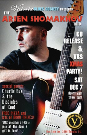 The Arsen Shomakhov Trio CD Release and Victoria Blues Society Xmas Party: Arsen Shomakhov, Charlie Fox & The Disciples of Cool @ V-lounge Dec 7 2019 - Sep 27th @ V-lounge