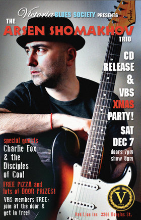 The Arsen Shomakhov Trio CD Release and Victoria Blues Society Xmas Party: Arsen Shomakhov, Charlie Fox & The Disciples of Cool @ V-lounge Dec 7 2019 - Feb 25th @ V-lounge