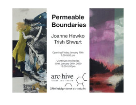 Permeable Boundaries Art Exhibition: Trish Shwart, Joanne Hewko @ arc.hive gallery Jan 11 2020 - Jan 25th @ arc.hive gallery