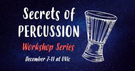 Secrets of Percussion @ UVic School of Music Dec 7 2019 - Oct 25th @ UVic School of Music