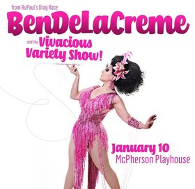 BenDeLaCreme and the Vivacious Variety Show: BenDeLaCreme, Mod Carousel, Vivian Vanderpuss, Eddi Licious, Gala Vega, Sinfull Deville, Cherry Cheeks, Fruit Bat , Champagne Sparkles, Lola Maneata @ McPherson Playhouse Jan 10 2020 - Jan 19th @ McPherson Playhouse