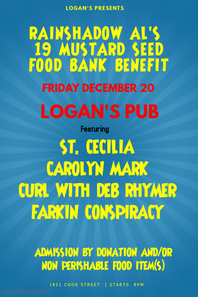 Rainshadow Al's 19th Annual Mustard Seed Food Bank Benefit: Carolyn Mark, Curl with Deb Rhymer, St. Cecilia, Farkin Conspiracy @ Logan's Pub Dec 20 2019 - Feb 27th @ Logan's Pub