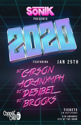 SonIK - 2020: Carson, ACRANYMPH, DJ DESIBEL @ Copper Owl Jan 25 2020 - Jan 25th @ Copper Owl