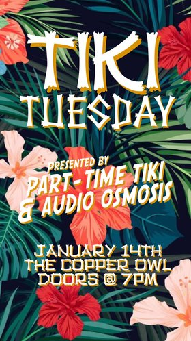 Tiki Tuesday: Part Time Tiki, Audio Osmosis @ Copper Owl Jan 14 2020 - Jan 19th @ Copper Owl
