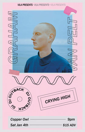 Graham Van Pelt, Outback , Crying High @ Copper Owl Jan 4 2020 - Jan 19th @ Copper Owl
