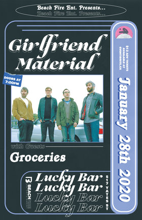 Girlfriend Material , Groceries @ Lucky Bar Jan 28 2020 - Jul 12th @ Lucky Bar