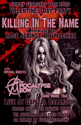 Rage Tribute Valentine's Day 2020!: Killing In The Name Of (Rage Against The Machine Tribute), Ghosty, Apocalypse Meow @ Capital Ballroom Feb 14 2020 - May 30th @ Capital Ballroom