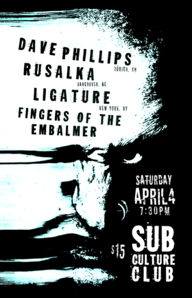Dave Phillips, Rusalka, Ligature, Fingers Of The Embalmer @ Subculture Club Apr 4 2020 - Apr 1st @ Subculture Club