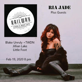 Ria Jade, Blake Unruly + TWDN, Jillian Lake, Littlefoot @ Railway Club Feb 19 2020 - Feb 24th @ Railway Club