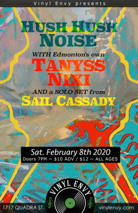 Hush Hush Noise, Tanyss Nixi (Edmonton, AB), SAIL CASSADY (Solo Set) @ Vinyl Envy Feb 8 2020 - Jan 25th @ Vinyl Envy