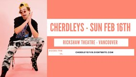 Cherdleys @ Rickshaw Theatre Feb 16 2020 - Feb 20th @ Rickshaw Theatre