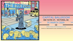 The Blue Stones  @ Capital Ballroom Mar 25 2020 - Feb 29th @ Capital Ballroom