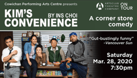 KIM'S CONVENIENCE @ Cowichan Performing Arts Centre Mar 28 2020 - Feb 29th @ Cowichan Performing Arts Centre