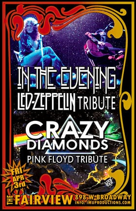 Led Zeppelin & Pink Floyd Tributes: In The Evening , Crazy Diamonds @ Fairview Pub Apr 3 2020 - Mar 28th @ Fairview Pub