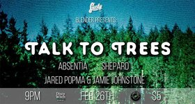 Talk to Trees, Absentia, Shepard, Jared Popma & Jamie Johnstone @ Lucky Bar Feb 26 2020 - Apr 3rd @ Lucky Bar