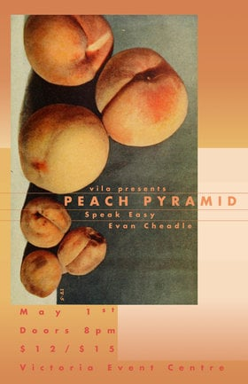 Peach Pyramid, Evan Cheadle, Speak Easy - Victoria @ Victoria Event Centre May 1 2020 - Sep 27th @ Victoria Event Centre