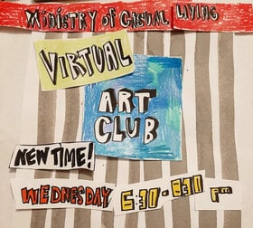VIRTUAL ART CLUB - Oct 26th @ The Ministry of Casual Living