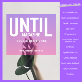 UNTIL... issue 3: Resilience: Ann-Marie Brown, Elly Heise, KP Denis, Claire Gaulin-Brown, Flora Jardine, Lynda Gammon, Derek Lawrence, Hope Vaughnn Warren/Kibbles 'n' Bits , Taryn O'Gorman, Sarah Melanie Harrill, Tim Ford, Myra Lintaman @ Vicartscouncil.ca May 13 2020 - Sep 19th @ Vicartscouncil.ca
