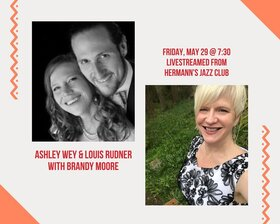 Brandy Moore, Ashley Wey & Louis Rudner: Brandy Moore, Ashley Wey, Louis Rudner @ Hermann's Jazz Club May 29 2020 - May 30th @ Hermann's Jazz Club
