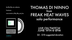 Thomas Di Ninno, Freak Heat Waves @ Online Jun 20 2020 - Jul 6th @ Online