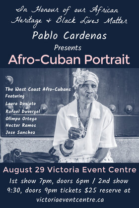 Pablo Cardenas Presents Afro-Cuban Portrait: The West Coast Afro-Cuban, Pablo Cardenas @ Victoria Event Centre Aug 29 2020 - Jan 15th @ Victoria Event Centre