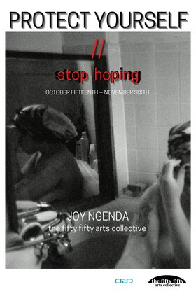 PROTECT YOURSELF // stop hoping: Joy Ngenda @ the fifty fifty arts collective Oct 15 2020 - Sep 26th @ the fifty fifty arts collective