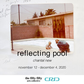 Reflecting Pool: Chantal New - Oct 20th @ the fifty fifty arts collective