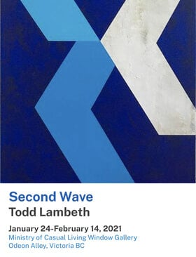 Second Wave: Todd Lambeth @ Ministry of Casual Living Window Gallery Jan 24 2021 - Jan 28th @ Ministry of Casual Living Window Gallery