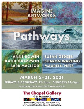 'PATHWAYS': Anne Bowen, Maureen Ness, Kathi Thompson, Barb Macloed, Susan Geddes, Sharon Wareing @ The Chapel Gallery Mar 21 2021 - Mar 2nd @ The Chapel Gallery