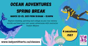 Ocean Adventures Spring Break @ Ladysmith Waterfront Gallery Mar 25 2021 - Feb 27th @ Ladysmith Waterfront Gallery