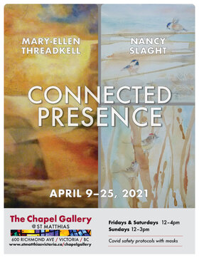 Connected Presence: Mary Ellen Threadkell, Nancy Slaght  @ The Chapel Gallery Apr 9 2021 - Apr 21st @ The Chapel Gallery