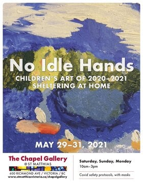 No Idle Hands: Children's at of 2020-2021 Sheltering at Home @ The Chapel Gallery May 29 2021 - Oct 17th @ The Chapel Gallery