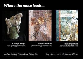 Where the muse leads: Wendy Duffield, Gillian Riordan, Carolyn Houg @ ArtSea Gallery Jul 16 2021 - Sep 24th @ ArtSea Gallery