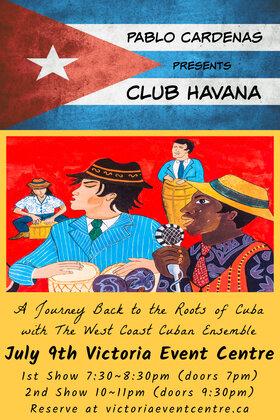 Pablo Cardenas & the West Coast Cuban Ensemble Presents Club Havana: Pablo Cardenas, The West Coast Cuban Ensemble @ Victoria Event Centre Jul 9 2021 - Sep 24th @ Victoria Event Centre