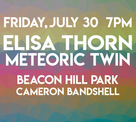 Wonderment Festival 2021 - Outdoors & In-Person: Elisa Thorn, Meteoric Twin @ Stage in the Park (Cameron Bandshell) Jul 30 2021 - Sep 24th @ Stage in the Park (Cameron Bandshell)