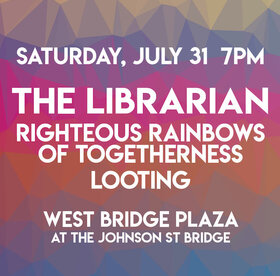 Wonderment Festival 2021 - Outdoors & In-Person: The Librarian, The Righteous Rainbows of Togetherness, Looting  @ West Bridge Plaza (South Songhees Side of Johnson St Bridge) Jul 31 2021 - Sep 24th @ West Bridge Plaza (South Songhees Side of Johnson St Bridge)