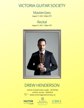 Victoria Guitar Society presents acclaimed classical guitarist Drew Henderson: Drew Henderson @ Online Aug 21 2021 - Oct 23rd @ Online