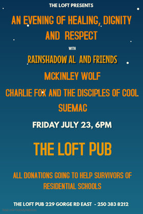 An Evening of Healing, Dignity and Respect: Rainshadow Al and Friends, SueMac, McKinley Wolf, Charlie Fox & The Disciples of Cool @ The Loft (Victoria) Jul 23 2021 - Oct 16th @ The Loft (Victoria)
