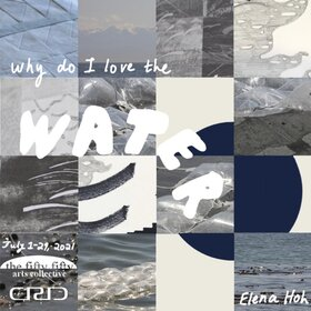Why Do I Love the Water finissage: Elena Hoh @ the fifty fifty arts collective Jul 29 2021 - Sep 24th @ the fifty fifty arts collective