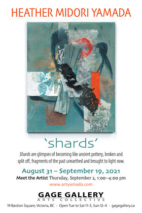 Exhibition - SHARDS: Heather Midori Yamada @ Gage Gallery Arts Collective Aug 31 2021 - Sep 19th @ Gage Gallery Arts Collective