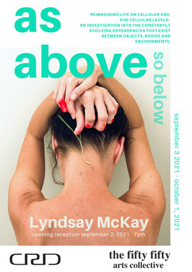 As Above So Below: Lyndsay McKay @ the fifty fifty arts collective Sep 3 2021 - Sep 18th @ the fifty fifty arts collective