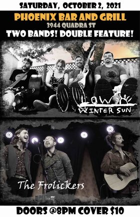 Double Feature: Low Winter Sun w/ The Frolickers: Low Winter Sun, The Frolickers @ The Phoenix Bar and Grill Oct 2 2021 - Sep 18th @ The Phoenix Bar and Grill